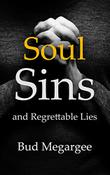 SOUL SINS AND REGRETTABLE LIES