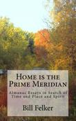 HOME IS THE PRIME MERIDIAN by Bill Felker