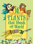 10 PLANTS THAT SHOOK THE WORLD by Gillian Richardson