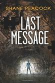 LAST MESSAGE by Shane Peacock