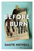 BEFORE I BURN by Gaute Heivoll