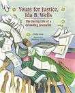 YOURS FOR JUSTICE, IDA B. WELLS by Philip Dray