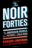 THE NOIR FORTIES by Richard Lingeman