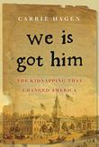 WE IS GOT HIM by Carrie Hagen