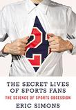 THE SECRET LIVES OF SPORTS FANS by Eric Simons