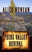PECOS VALLEY REVIVAL by Alice Duncan