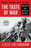 THE TASTE OF WAR by Lizzie Collingham