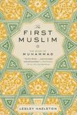 THE FIRST MUSLIM by Lesley Hazleton