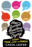 HOW TO SUCCEED IN BUSINESS WITHOUT REALLY CRYING by Carol Leifer