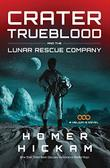 CRATER TRUEBLOOD AND THE LUNAR RESCUE COMPANY by Homer Hickam