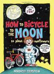 HOW TO BICYCLE TO THE MOON TO PLANT SUNFLOWERS by Mordicai Gerstein