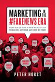 MARKETING IN THE #FAKENEWS ERA by Peter  Horst