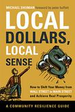 LOCAL DOLLARS, LOCAL SENSE by Michael H. Shuman