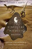 DINOSAURS WITHOUT BONES by Anthony J. Martin