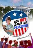 HOW <i>NOT</i> TO RUN FOR PRESIDENT