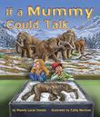 IF A MUMMY COULD TALK…