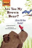 ARE YOU MY BROWN BEAR?/¿ERES MI OSO PARDO?