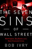 THE SEVEN SINS OF WALL STREET by Bob Ivry