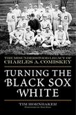 TURNING THE BLACK SOX WHITE by Tim Hornbaker