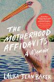 THE MOTHERHOOD AFFIDAVITS by Laura Jean Baker