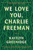WE LOVE YOU, CHARLIE FREEMAN by Kaitlyn Greenidge