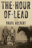 THE HOUR OF LEAD by Bruce Holbert