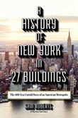 A HISTORY OF NEW YORK IN 27 BUILDINGS