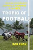 TROPIC OF FOOTBALL by Rob Ruck