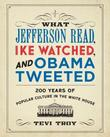 WHAT JEFFERSON READ, IKE WATCHED, AND OBAMA TWEETED by Tevi Troy