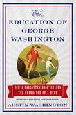 THE EDUCATION OF GEORGE WASHINGTON by Austin Washington