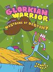 THE GLORKIAN WARRIOR AND THE MUSTACHE OF DESTINY