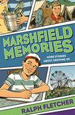 MARSHFIELD MEMORIES by Ralph Fletcher