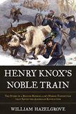 HENRY KNOX'S NOBLE TRAIN