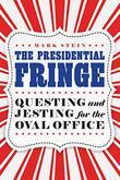 THE PRESIDENTIAL FRINGE
