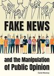 FAKE NEWS AND THE MANIPULATION OF PUBLIC OPINION
