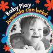 BABY PLAY / JUGANDO CON BEBÉ