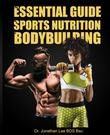 THE ESSENTIAL GUIDE TO SPORTS NUTRITION AND BODYBUILDING