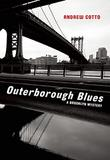 OUTERBOROUGH BLUES by Andrew Cotto