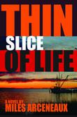 THIN SLICE OF LIFE by Miles Arceneaux