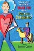 WHY DIDN'T SOMEONE WARN YOU ABOUT PRINCE CHARMING?