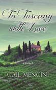 TO TUSCANY WITH LOVE by Gail Mencini