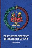FEATHERED SERPENT, DARK HEART OF SKY by David Bowles