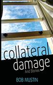 Collateral Damage and Stories by Bob Mustin