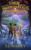 WHERE DRAGONWOOFS SLEEP AND THE FADING CREEPS by A.J. Massey