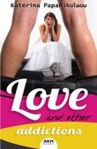 LOVE AND OTHER ADDICTIONS by Katerina Papanikolaou