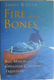 FIRE IN THE BONES by James Raffan