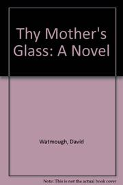 THY MOTHER'S GLASS by David Watmough