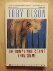 THE WOMAN WHO ESCAPED FROM SHAME by Toby Olson