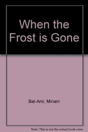 WHEN THE FROST IS GONE by Miriam Bat-Ami