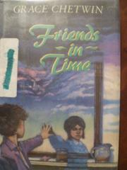FRIENDS IN TIME by Grace Chetwin